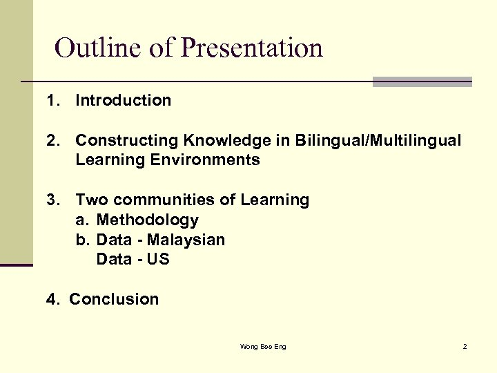 Outline of Presentation 1. Introduction 2. Constructing Knowledge in Bilingual/Multilingual Learning Environments 3. Two