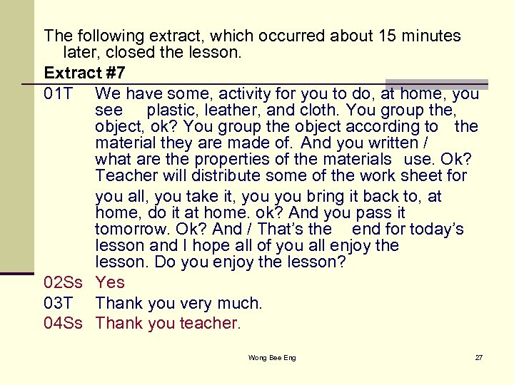 The following extract, which occurred about 15 minutes later, closed the lesson. Extract #7