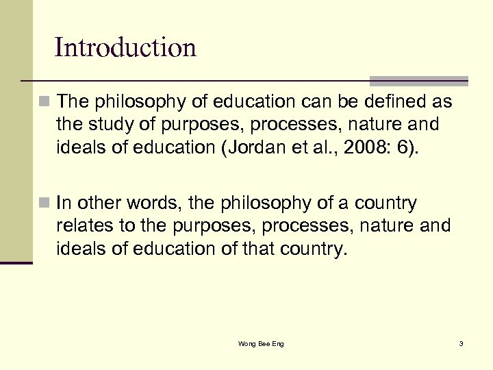 Introduction n The philosophy of education can be defined as the study of purposes,