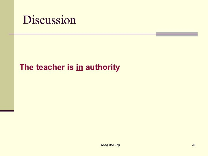 Discussion The teacher is in authority Wong Bee Eng 33