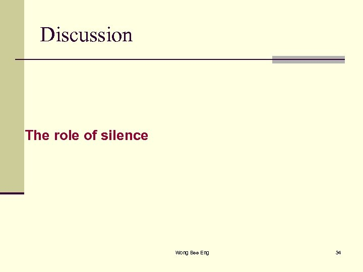 Discussion The role of silence Wong Bee Eng 34