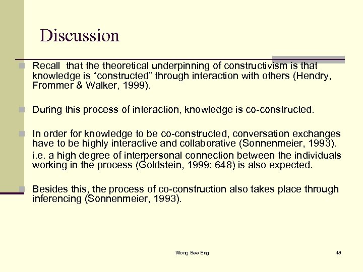 """Discussion n Recall that theoretical underpinning of constructivism is that knowledge is """"constructed"""" through"""