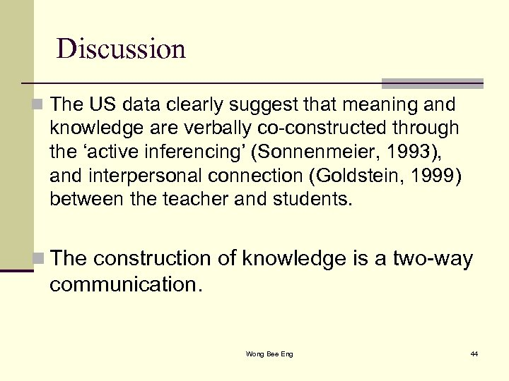 Discussion n The US data clearly suggest that meaning and knowledge are verbally co-constructed