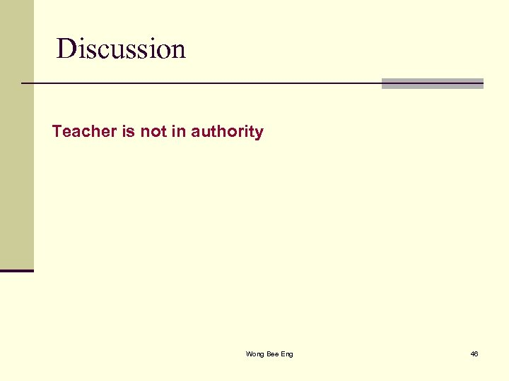 Discussion Teacher is not in authority Wong Bee Eng 46