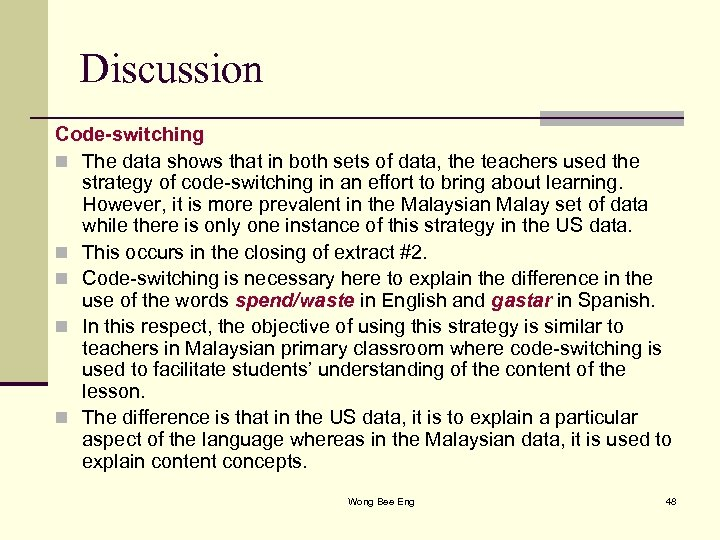 Discussion Code-switching n The data shows that in both sets of data, the teachers