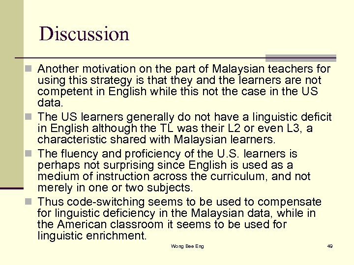 Discussion n Another motivation on the part of Malaysian teachers for using this strategy