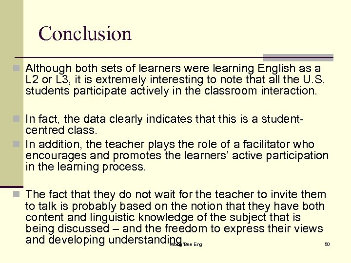 Conclusion n Although both sets of learners were learning English as a L 2