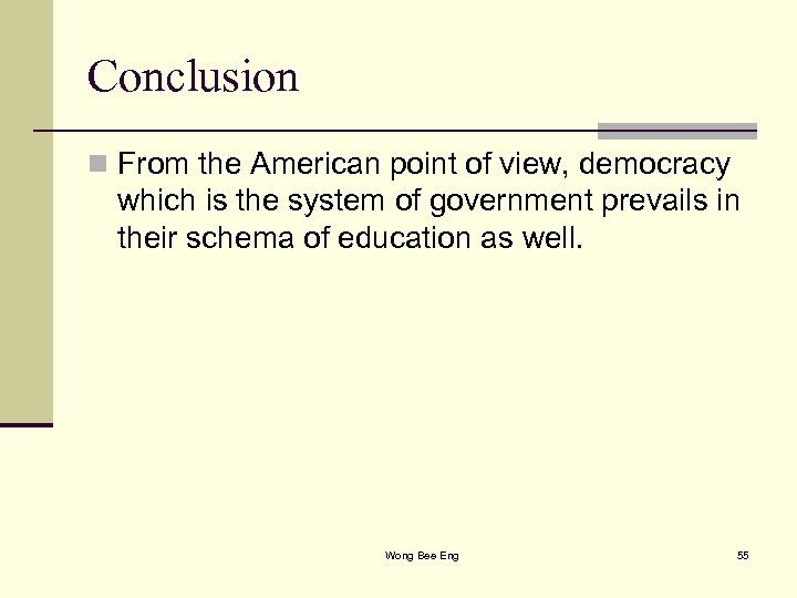 Conclusion n From the American point of view, democracy which is the system of