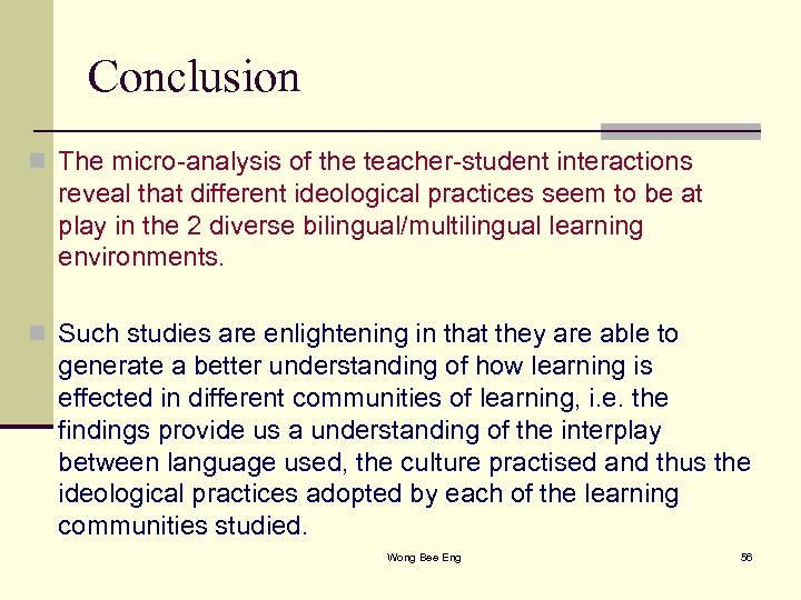 Conclusion n The micro-analysis of the teacher-student interactions reveal that different ideological practices seem