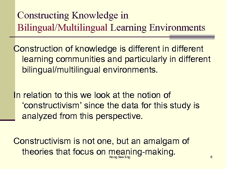 Constructing Knowledge in Bilingual/Multilingual Learning Environments Construction of knowledge is different in different learning