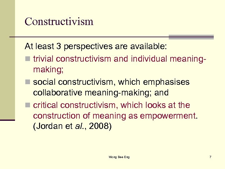 Constructivism At least 3 perspectives are available: n trivial constructivism and individual meaningmaking; n