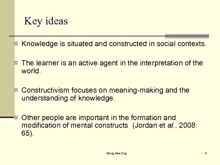 Key ideas n Knowledge is situated and constructed in social contexts. n The learner