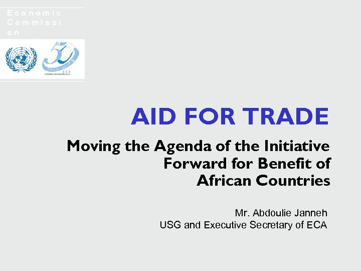Economic Commissi on for Africa AID FOR TRADE Moving the Agenda of the Initiative
