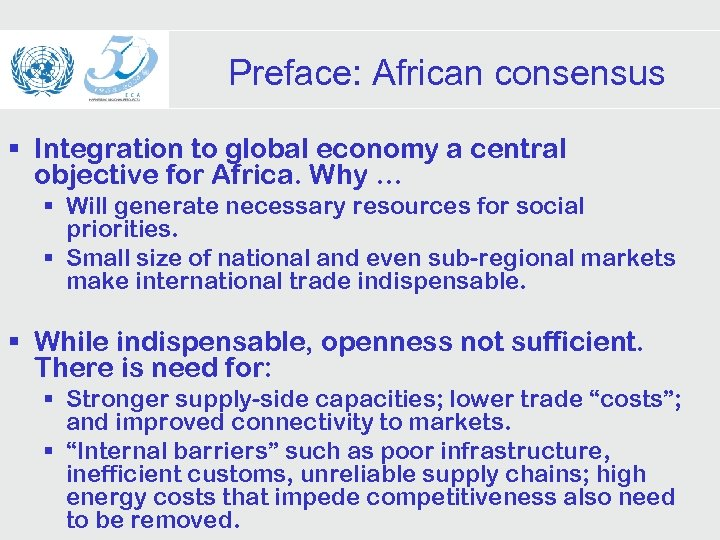 Preface: African consensus § Integration to global economy a central objective for Africa. Why