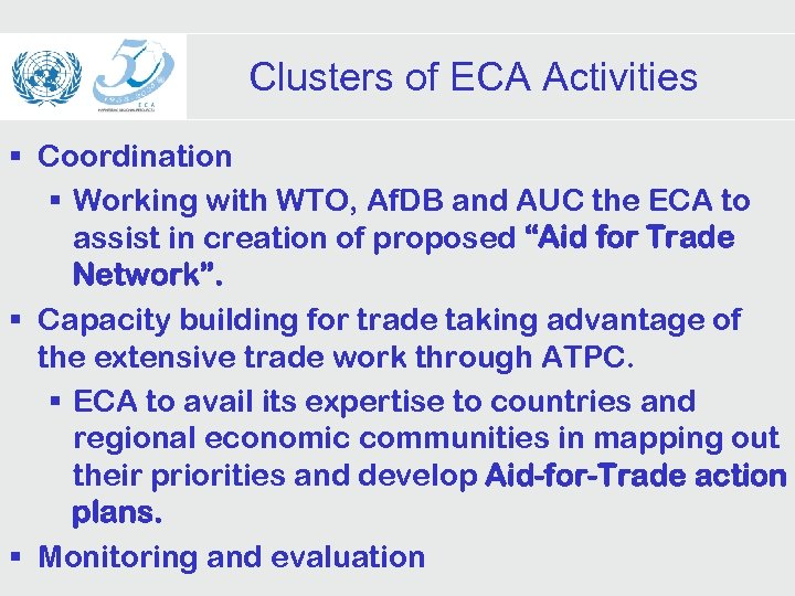 Clusters of ECA Activities § Coordination § Working with WTO, Af. DB and AUC