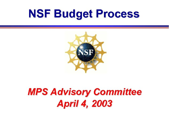 NSF Budget Process MPS Advisory Committee April 4, 2003