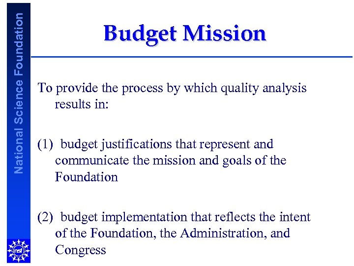 National Science Foundation Budget Mission To provide the process by which quality analysis results