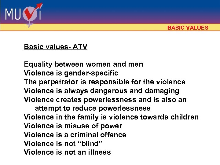 BASIC VALUES Basic values- ATV Equality between women and men Violence is gender-specific The