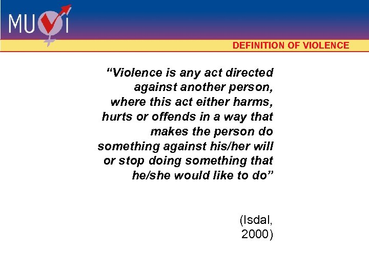 """DEFINITION OF VIOLENCE """"Violence is any act directed against another person, where this act"""