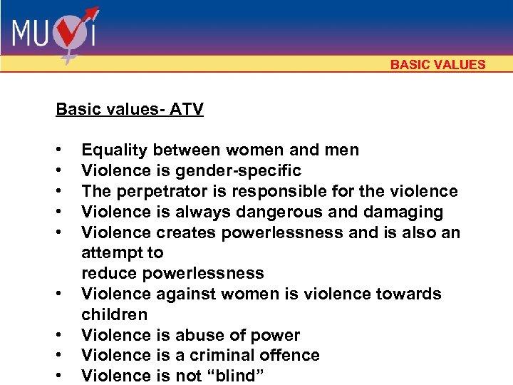 BASIC VALUES Basic values- ATV • • • Equality between women and men Violence