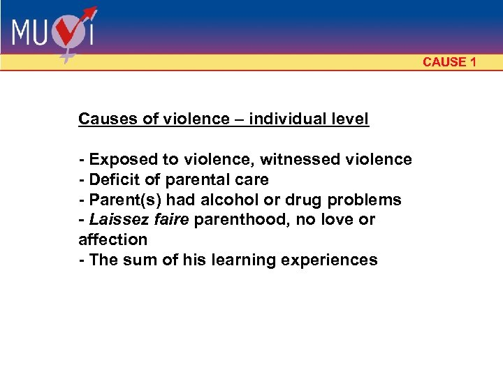 CAUSE 1 Causes of violence – individual level - Exposed to violence, witnessed violence