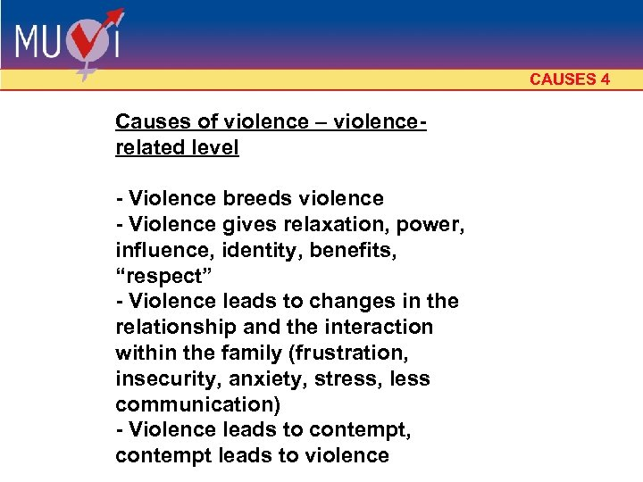 CAUSES 4 Causes of violence – violencerelated level - Violence breeds violence - Violence