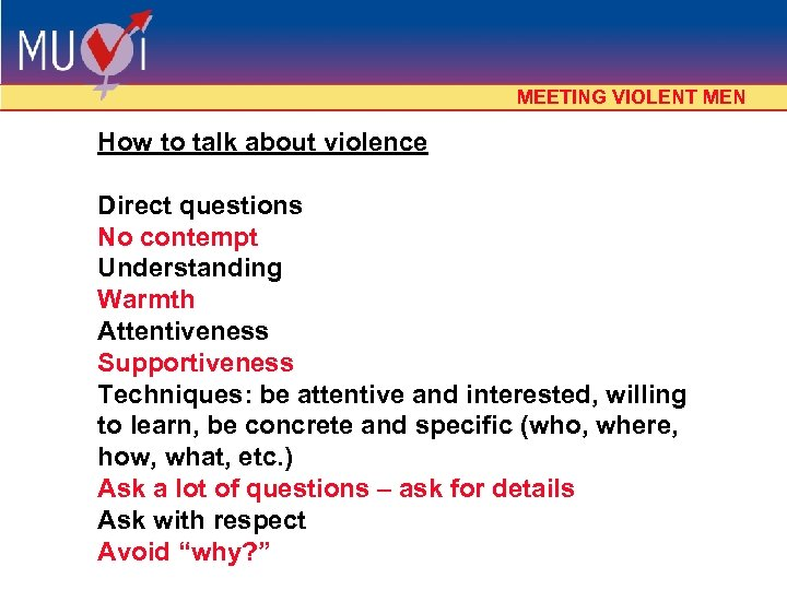 MEETING VIOLENT MEN How to talk about violence Direct questions No contempt Understanding Warmth