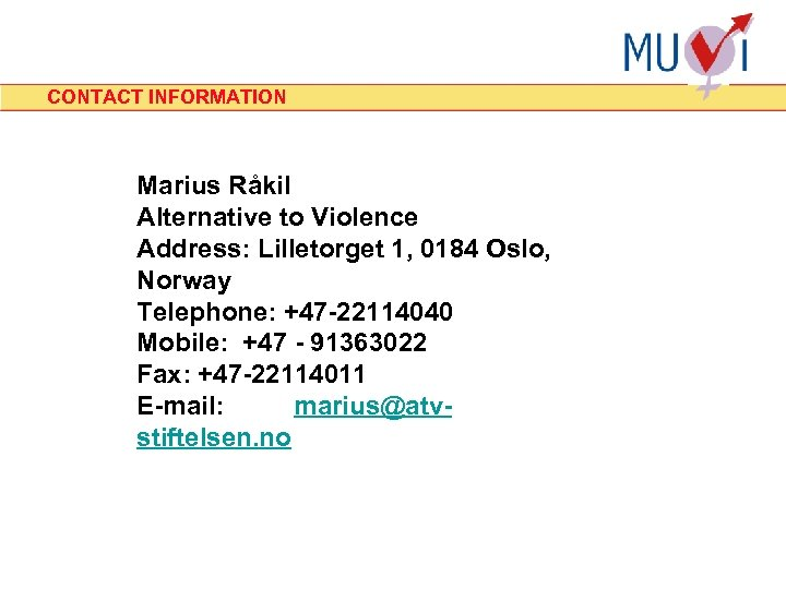 CONTACT INFORMATION Marius Råkil Alternative to Violence Address: Lilletorget 1, 0184 Oslo, Norway Telephone: