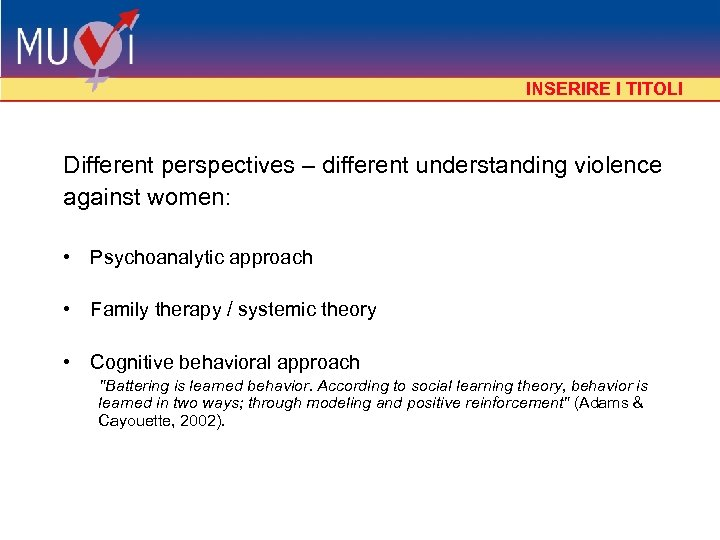 INSERIRE I TITOLI Different perspectives – different understanding violence against women: • Psychoanalytic approach