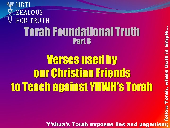 Torah Foundational Truth Part 8 Verses used by our Christian Friends to Teach against
