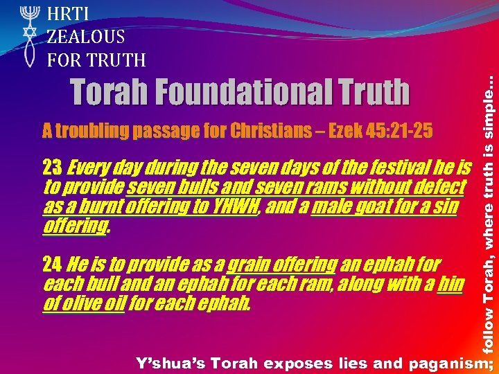 Torah Foundational Truth A troubling passage for Christians – Ezek 45: 21 -25 23