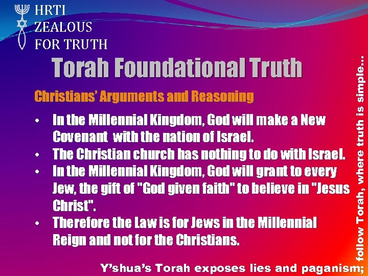 Torah Foundational Truth Christians' Arguments and Reasoning • In the Millennial Kingdom, God will