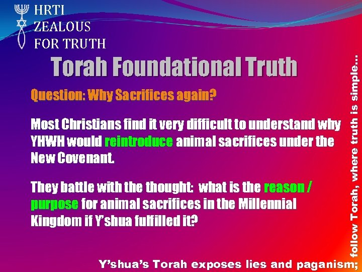 Torah Foundational Truth Question: Why Sacrifices again? Most Christians find it very difficult to