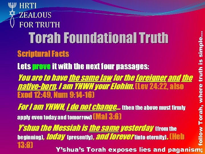 Torah Foundational Truth Scriptural Facts Lets prove it with the next four passages: You