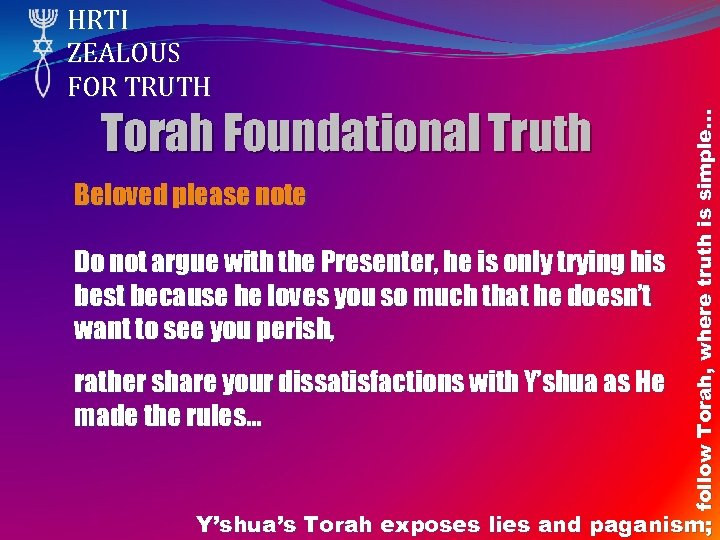 Torah Foundational Truth Beloved please note Do not argue with the Presenter, he is