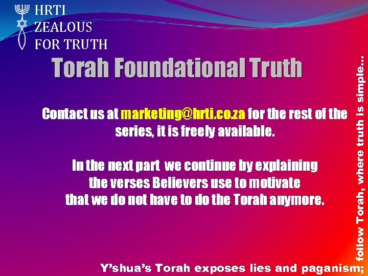 Torah Foundational Truth Contact us at marketing@hrti. co. za for the rest of the