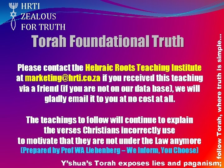 Torah Foundational Truth Please contact the Hebraic Roots Teaching Institute at marketing@hrti. co. za