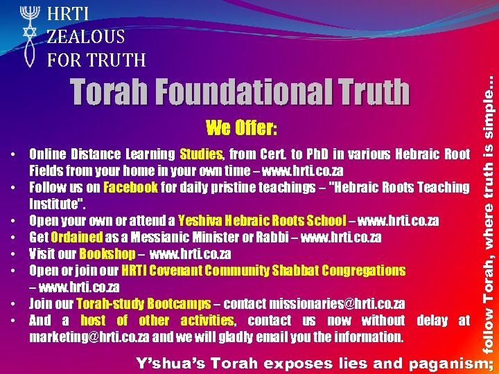 Torah Foundational Truth We Offer: • Online Distance Learning Studies, from Cert. to Ph.