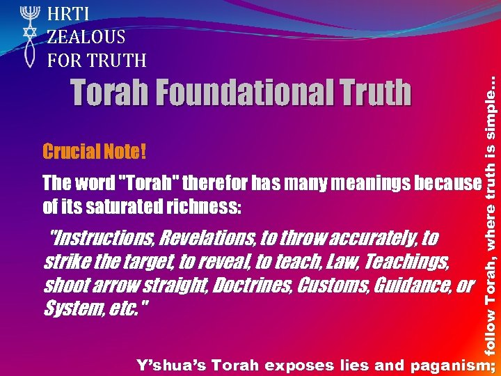Torah Foundational Truth Crucial Note! follow Torah, where truth is simple… HRTI ZEALOUS FOR