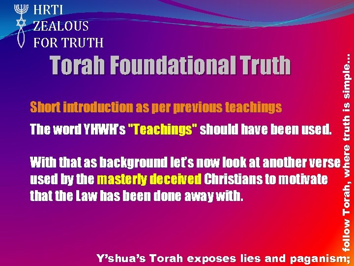 Torah Foundational Truth Short introduction as per previous teachings The word YHWH's