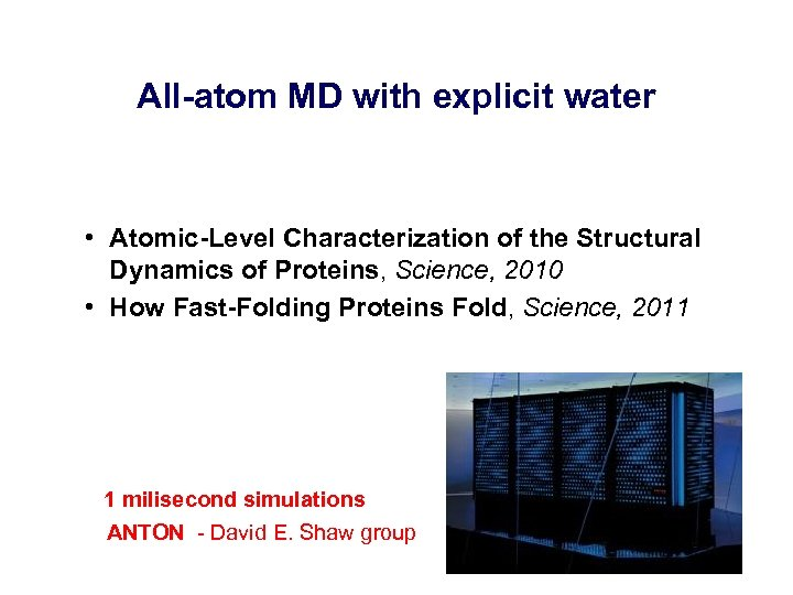 All-atom MD with explicit water • Atomic-Level Characterization of the Structural Dynamics of Proteins,