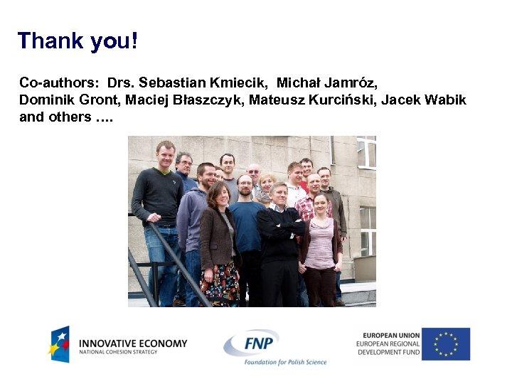 Thank you! Co-authors: Drs. Sebastian Kmiecik, Michał Jamróz, Dominik Gront, Maciej Błaszczyk, Mateusz Kurciński,