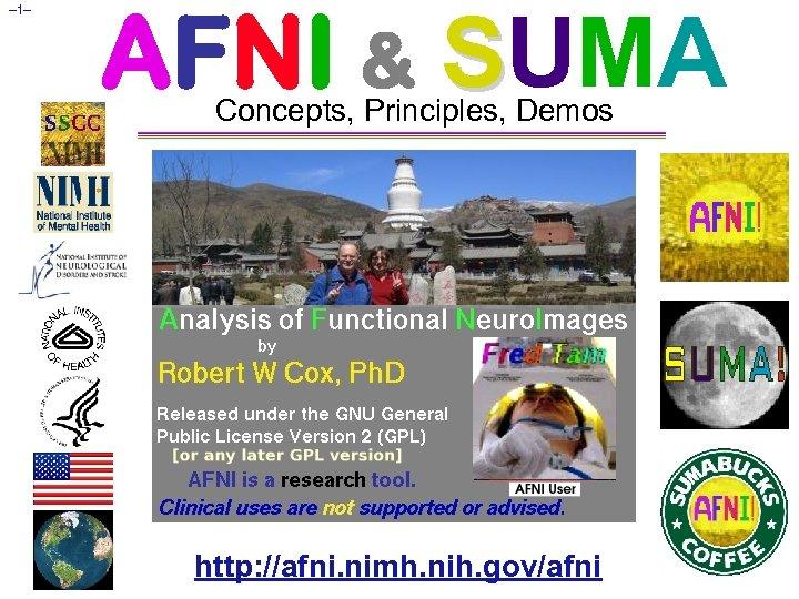 – 1– AFNI & SUMA Concepts, Principles, Demos http: //afni. nimh. nih. gov/afni