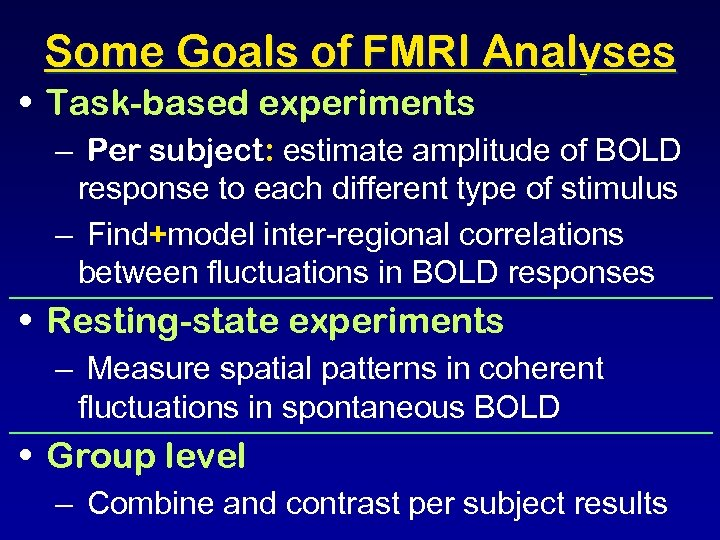 Some Goals of FMRI Analyses • Task-based experiments – Per subject: estimate amplitude of