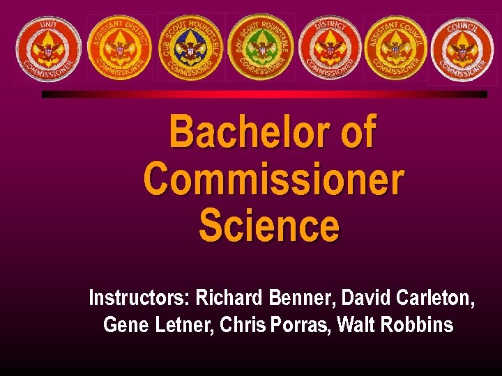 Bachelor of Commissioner Science Instructors: Richard Benner, David Carleton, Gene Letner, Chris Porras, Walt