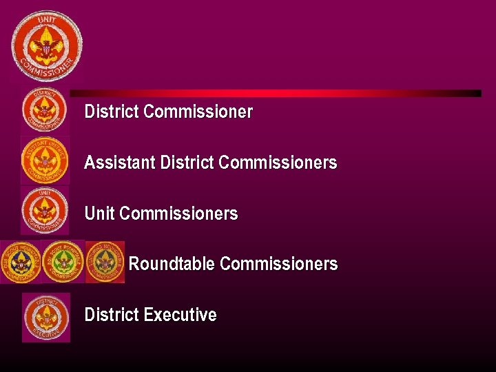 l District Commissioner l Assistant District Commissioners l Unit Commissioners l l Roundtable Commissioners