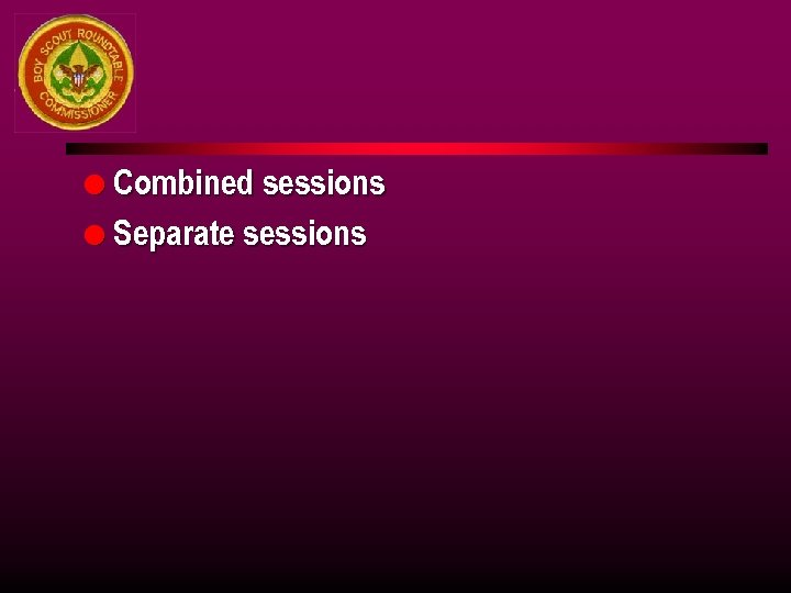 l Combined sessions l Separate sessions