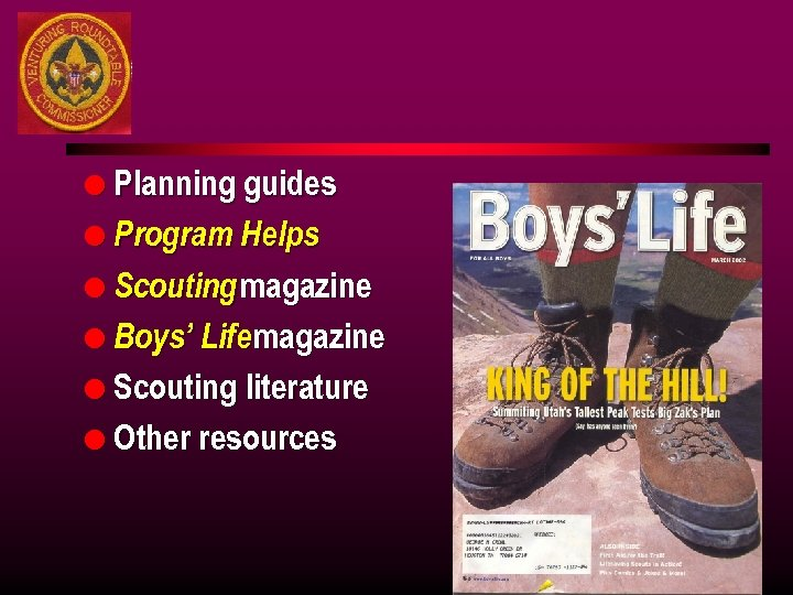 l Planning guides l Program Helps l Scouting magazine l Boys' Life magazine l