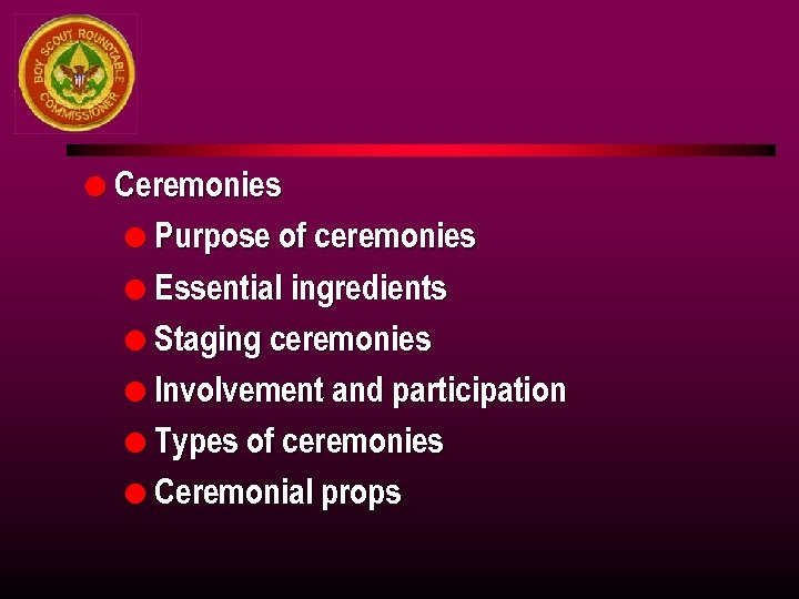 l Ceremonies l Purpose of ceremonies l Essential ingredients l Staging ceremonies l Involvement