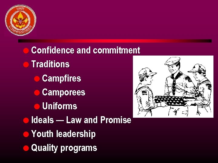 l Confidence and commitment l Traditions l Campfires l Camporees l Uniforms l Ideals